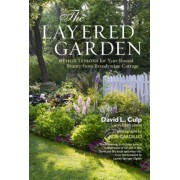 The Layered Garden: Design Lessons for Year-Round Beauty from Brandywine Cottage, Hardcover