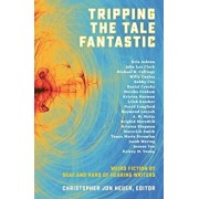 Tripping the Tale Fantastic: Weird Fiction by Deaf and Hard of Hearing Writers, Paperback/Christopher Jon Heuer