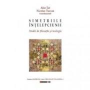 Simetriile intelepciunii - Studii de de filosofie si teologie