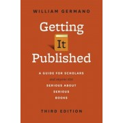 Getting It Published: A Guide for Scholars and Anyone Else Serious about Serious Books, Paperback