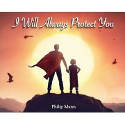 I Will Always Protect You, Hardcover/Philip Mann