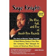 """Suge Knight: The Rise, Fall, and Rise of Death Row Records: The Story of Marion """"Suge"""" Knight, a Hard Hitting Study of One Man, One Company That Chang, Paperback/Jake Brown"""
