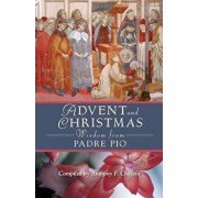 Advent and Christmas Wisdom from Padre Pio: Daily Scripture and Prayers Together with Saint Pio of Pietrelcina's Own Words, Paperback/Anthony Chiffolo