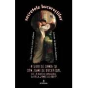 Secretele Bucurestilor vol.8 Figuri de Dandy si de Don Juani de Bucuresti - Dan-Silviu Boerescu