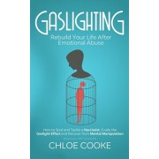 Gaslighting: Rebuild Your Life After Emotional Abuse: How to Spot and Tackle a Narcissist, Evade the Gaslight Effect, and Recover F, Paperback/Chloe Cooke