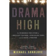 Drama High: The Incredible True Story of a Brilliant Teacher, a Struggling Town, and the Magic of Theater, Paperback
