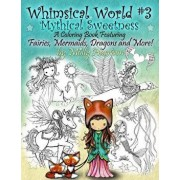 Whimsical World #3 Coloring Book - Mythical Sweetness: Fairies, Mermaids, Dragons and More!, Paperback/Molly Harrison