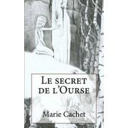 Le Secret de l'Ourse: Une CL Inattendue Pour La Compr hension Des Mythologies, Traditions Et Contes Europ ens., Paperback/Marie D. F. Cachet