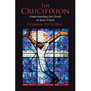 The Crucifixion: Understanding the Death of Jesus Christ, Paperback/Fleming Rutledge