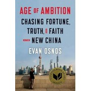 Age of Ambition: Chasing Fortune, Truth, and Faith in the New China, Hardcover/Evan Osnos