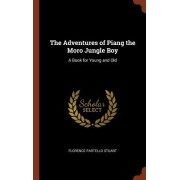 The Adventures of Piang the Moro Jungle Boy: A Book for Young and Old