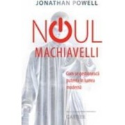 Noul Machiavelli. Cum Se Gestioneaza Puterea In Lumea Moderna Ed. 3 - Jonathan Powell