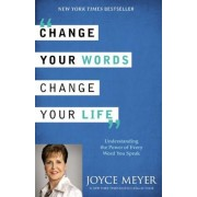 Change Your Words, Change Your Life: Understanding the Power of Every Word You Speak, Paperback