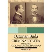 Criminalitatea. O istorie medico-legala romaneasca/Octavian Buda