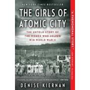 The Girls of Atomic City: The Untold Story of the Women Who Helped Win World War II, Paperback/Denise Kiernan