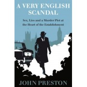 A Very English Scandal: Sex, Lies, and a Murder Plot at the Heart of the Establishment, Hardcover