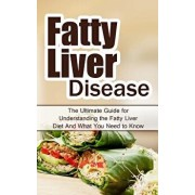 Fatty Liver Disease: The Ultimate Guide for Understanding the Fatty Liver Diet and What You Need to Know, Paperback/Wade Migan