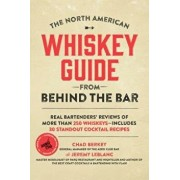 The North American Whiskey Guide from Behind the Bar: Real Bartenders' Reviews of More Than 250 Whiskeys--Includes 30 Standout Cocktail Recipes, Paperback/Jeremy LeBlanc
