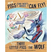 No Lie, Pigs (and Their Houses) Can Fly!: The Story of the Three Little Pigs as Told by the Wolf, Paperback/Jessica Gunderson