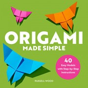 Origami Made Simple: 40 Easy Models with Step-By-Step Instructions, Paperback/Russell Wood