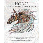 Horse Coloring Book for Adults: An Adult Coloring Book of 40 Horses in a Variety of Styles and Patterns, Paperback/Adult Coloring World