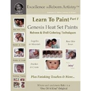Learn to Paint Part 1: Genesis Heat Set Paints Coloring Techniques - Peaches & Cream Reborns & Doll Making Kits - Excellence in Reborn Artist, Paperback/Jeannine Holper