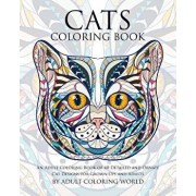 Cats Coloring Book: An Adult Coloring Book of 40 Detailed and Ornate Cat Designs for Grown-Ups and Adults, Paperback/Adult Coloring World