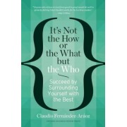 It's Not the How or the What But the Who: Succeed by Surrounding Yourself with the Best, Hardcover