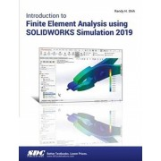Introduction to Finite Element Analysis Using SOLIDWORKS Simulation 2019, Paperback/Randy Shih