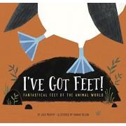 I've Got Feet!: Fantastical Feet of the Animal World, Hardcover