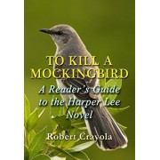 To Kill a Mockingbird: A Reader's Guide to the Harper Lee Novel, Paperback/Robert Crayola
