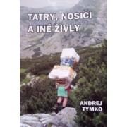 Tatry, nosiči a iné živly(Tymko Andrej)
