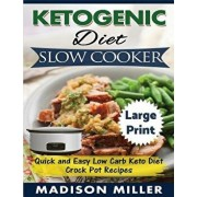 Ketogenic Diet Slow Cooker ***large Print Edition***: Quick and Easy Low Carb Keto Diet Crock Pot Recipes, Paperback/Madison Miller
