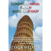 Conversational Italian Quick and Easy: The Most Innovative and Revolutionary Technique to Learn the Italian Language. For Beginners, Intermediate, and, Paperback/Nitzany Yatir