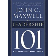 Leadership 101: What Every Leader Needs to Know, Hardcover/John C. Maxwell