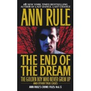 The End of the Dream the Golden Boy Who Never Grew Up: Ann Rules Crime Files Volume 5, Paperback