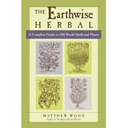 The Earthwise Herbal: A Complete Guide to Old World Medicinal Plants, Paperback/Matthew Wood