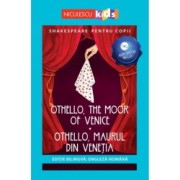Shakespeare pentru copii - Othello the Moor of Venice / Othello Maurul din Venetia editie bilingva engleza-romana - Audiobook inclus