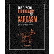 The Official Dictionary of Sarcasm: A Lexicon for Those of Us Who Are Better and Smarter Than the Rest of You, Paperback/James Napoli