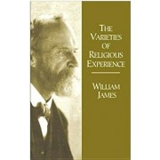 The Varieties of Religious Experience: A Study in Human Nature Being the Gifford Lectures on Natural Religion Delivered at Edinburgh in 1901-1902, Paperback/William James