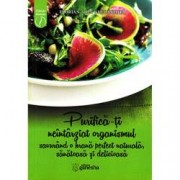 Purifica-ti neintarziat organismul savurand o hrana perfect naturala sanatoasa si delicioasa