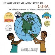 If You Were Me an Lived In... Cuba: A Child's Introduction to Cultures Around the World, Paperback/Carole P. Roman