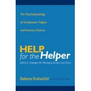 Help for the Helper: The Psychophysiology of Compassion Fatigue and Vicarious Trauma, Hardcover
