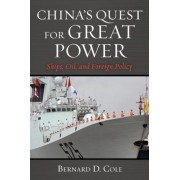 China's Quest for Great Power: Ships, Oil, and Foreign Policy, Hardcover