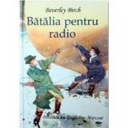 Batalia pentru radio. Povestea lui Guglielmo Marconi
