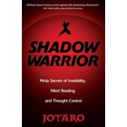 Shadow Warrior: Ninja Secrets of Invisibility, Mind Reading, and Thought Control, Paperback/Jotaro