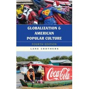 Globalization and American Popular Culture, Paperback/Lane Crothers