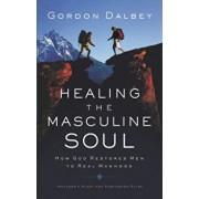 Healing the Masculine Soul: God's Restoration of Men to Real Manhood, Paperback/Gordon Dalbey