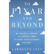 To Pixar and Beyond: My Unlikely Journey with Steve Jobs to Make Entertainment History, Paperback