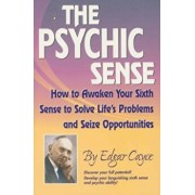 The Psychic Sense: How to Awaken Your Sixth Sense to Solve Life's Problems and Seize Opportunities, Paperback/Edgar Cayce
